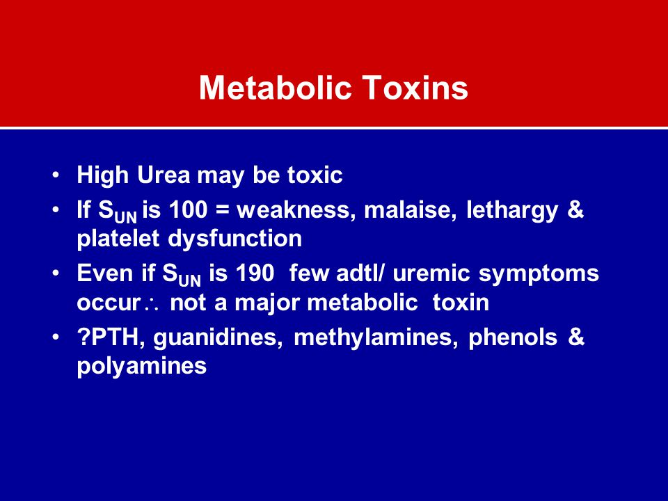 Metabolic Toxins High Urea may be toxic