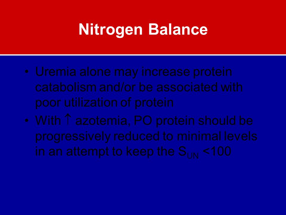 Nitrogen Balance Uremia alone may increase protein catabolism and/or be associated with poor utilization of protein.