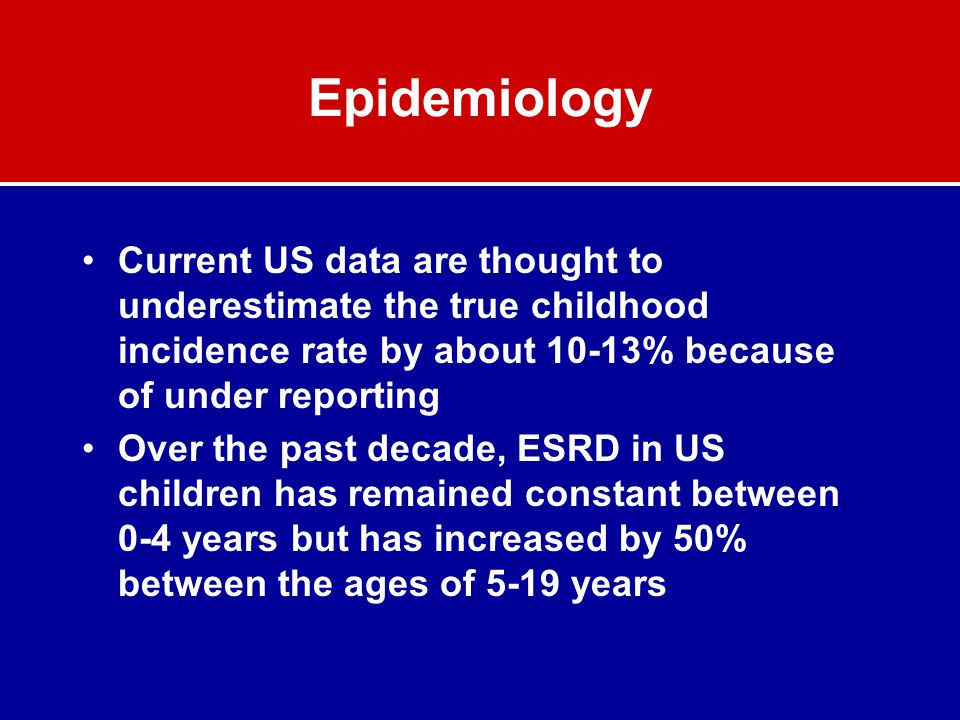 Epidemiology Current US data are thought to underestimate the true childhood incidence rate by about 10-13% because of under reporting.