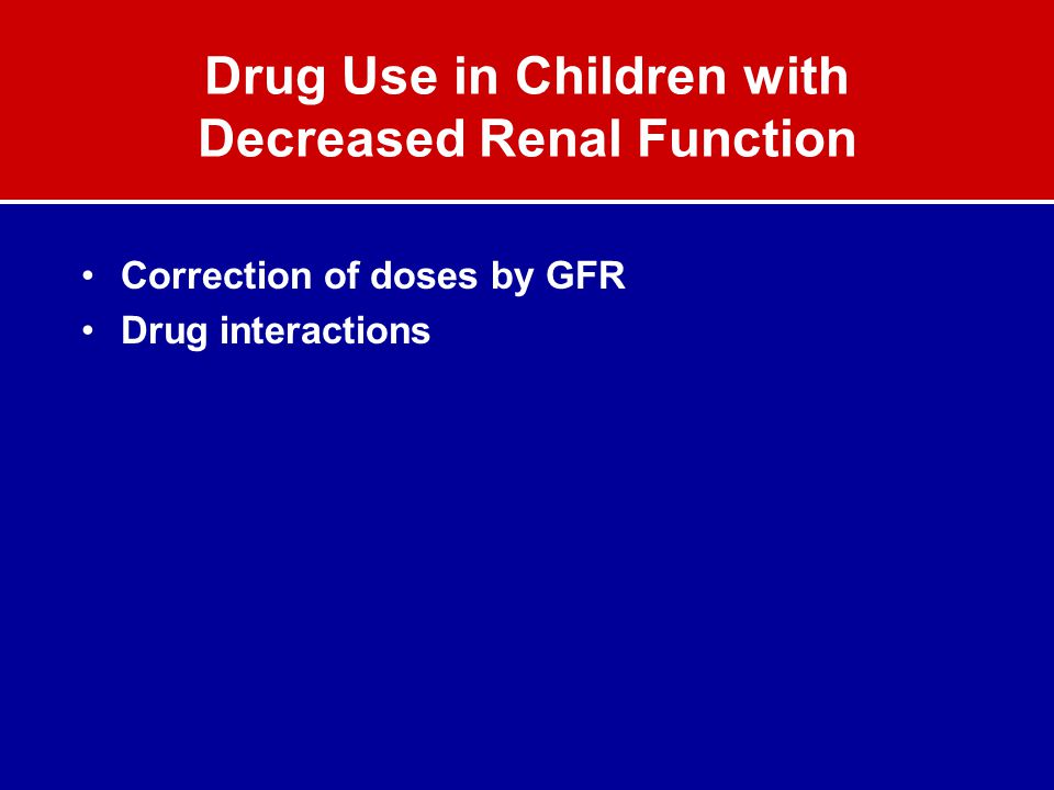 Drug Use in Children with Decreased Renal Function