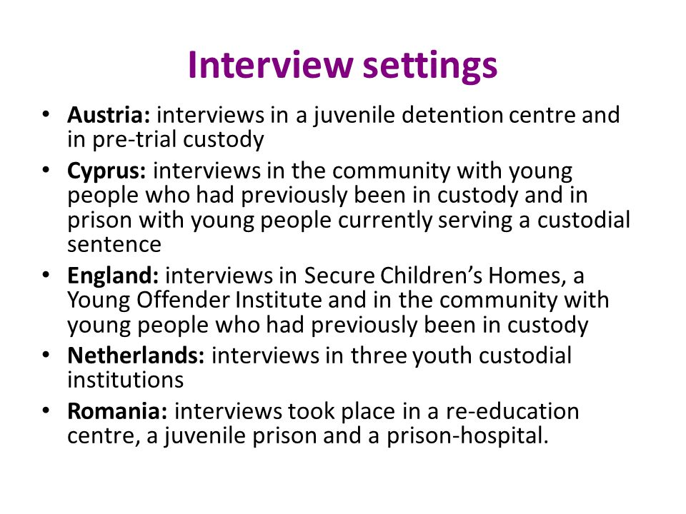 Interview settings Austria: interviews in a juvenile detention centre and in pre-trial custody.