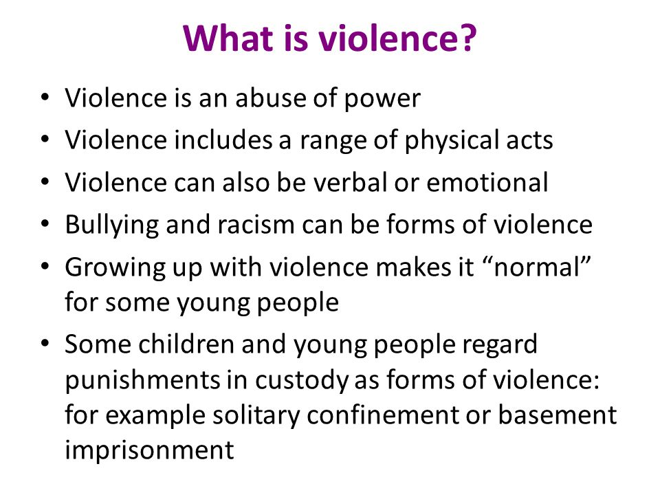 What is violence Violence is an abuse of power