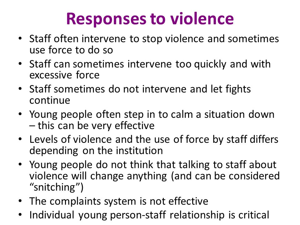 Responses to violence Staff often intervene to stop violence and sometimes use force to do so.