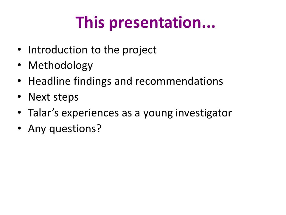 This presentation... Introduction to the project Methodology