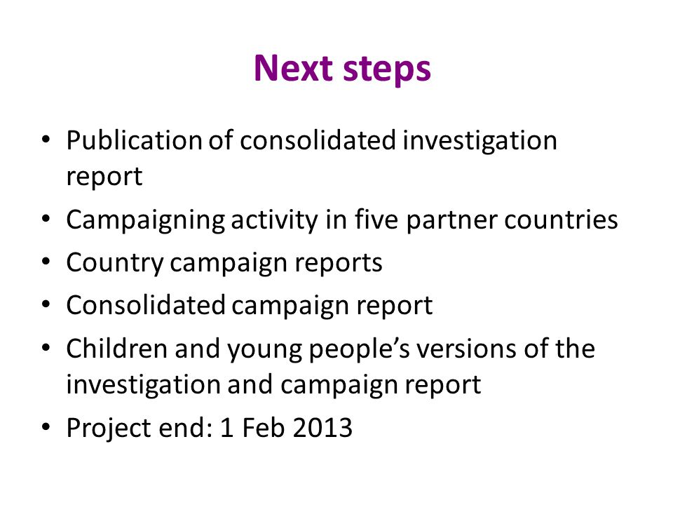 Next steps Publication of consolidated investigation report