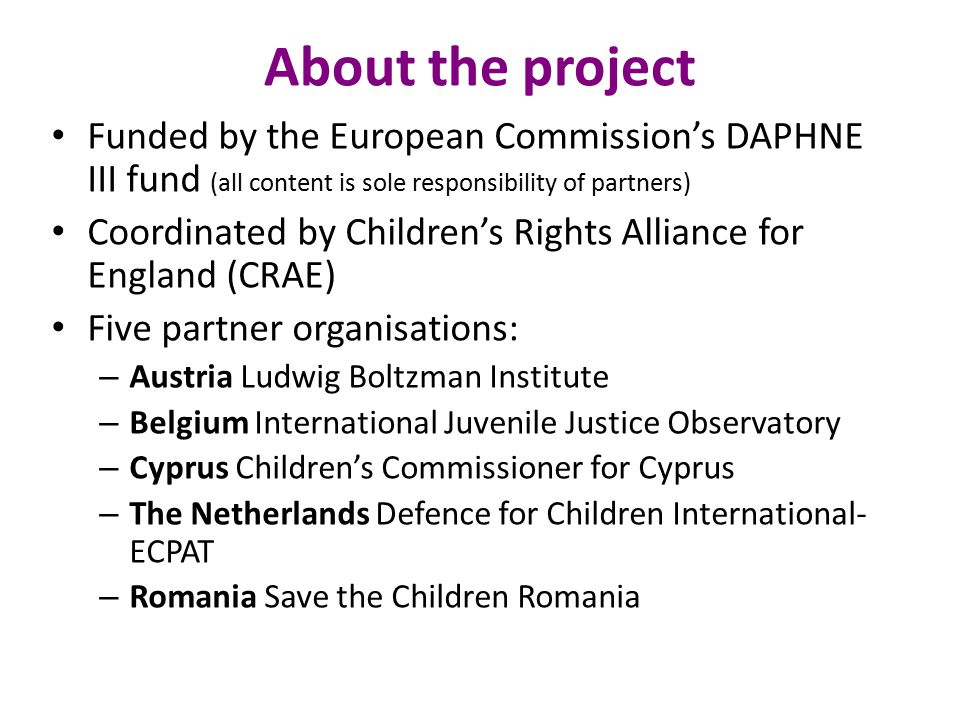 About the project Funded by the European Commission's DAPHNE III fund (all content is sole responsibility of partners)