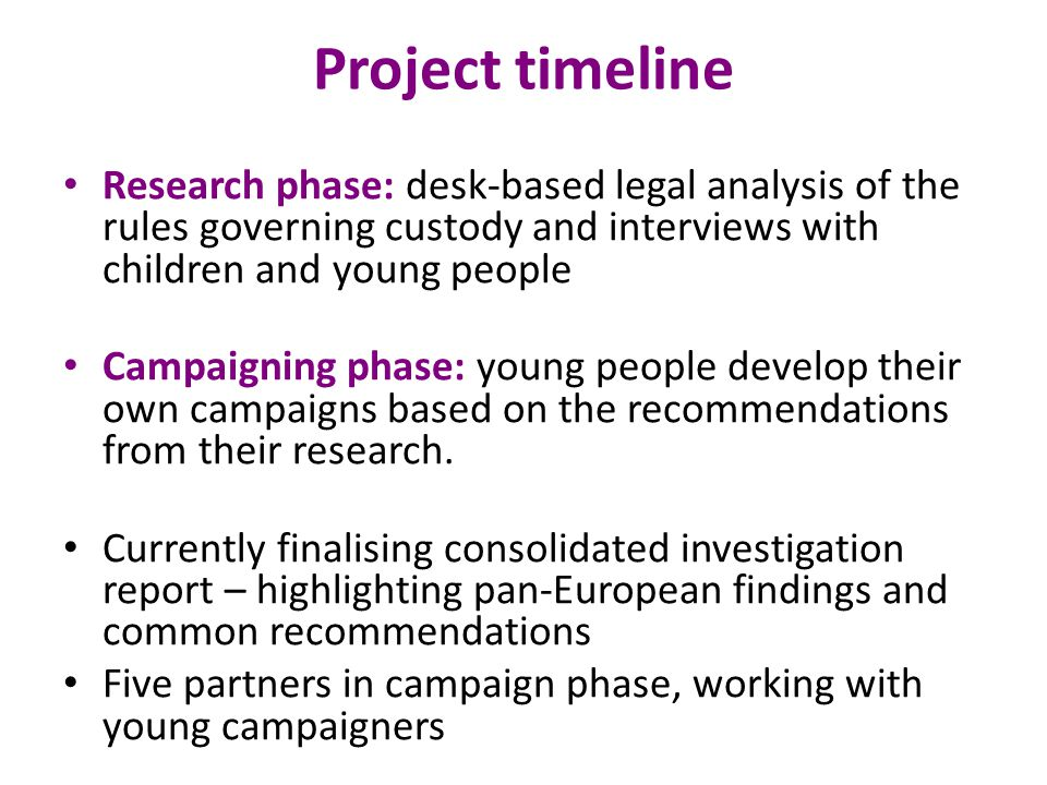 Project timeline Research phase: desk-based legal analysis of the rules governing custody and interviews with children and young people.