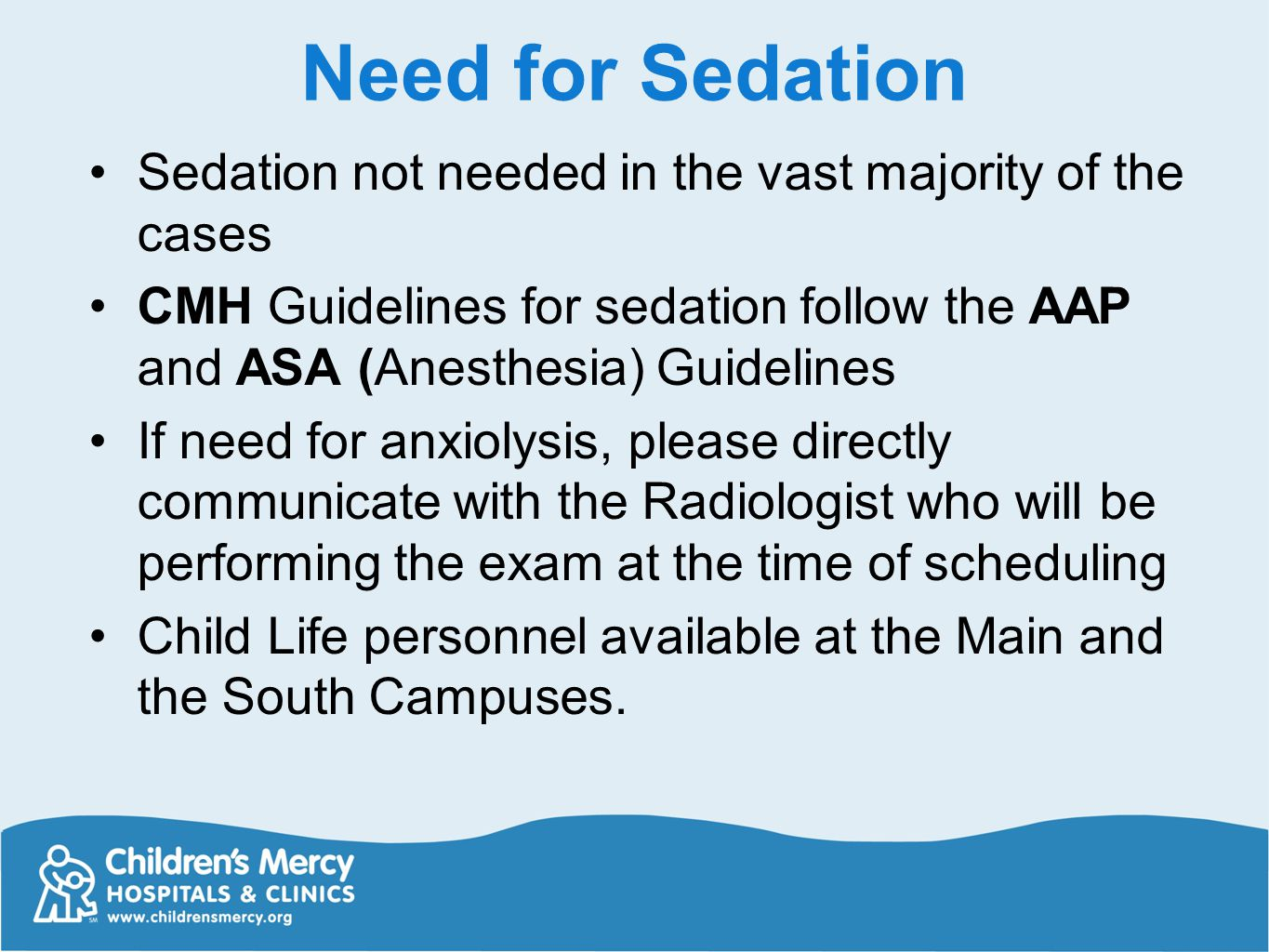 Need for Sedation Sedation not needed in the vast majority of the cases. CMH Guidelines for sedation follow the AAP and ASA (Anesthesia) Guidelines.