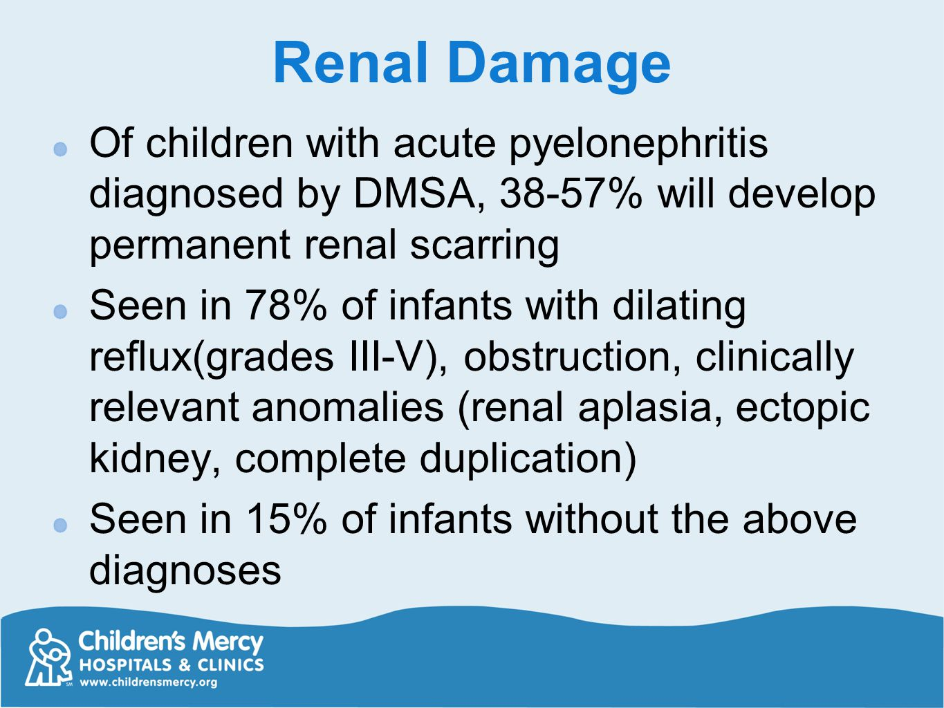 Renal Damage Of children with acute pyelonephritis diagnosed by DMSA, 38-57% will develop permanent renal scarring.