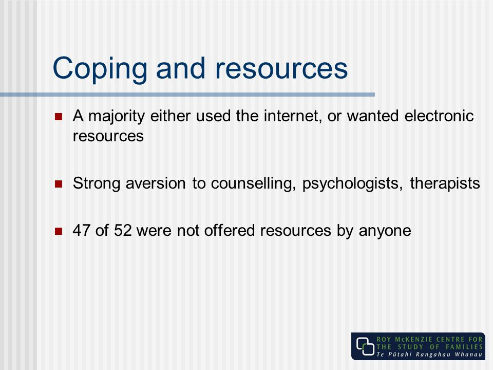 Coping and resources A majority either used the internet, or wanted electronic resources. Strong aversion to counselling, psychologists, therapists.