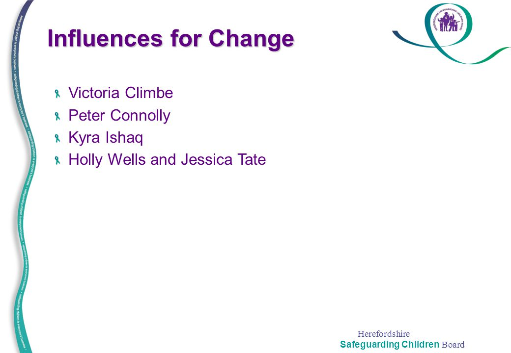Influences for Change Victoria Climbe Peter Connolly Kyra Ishaq