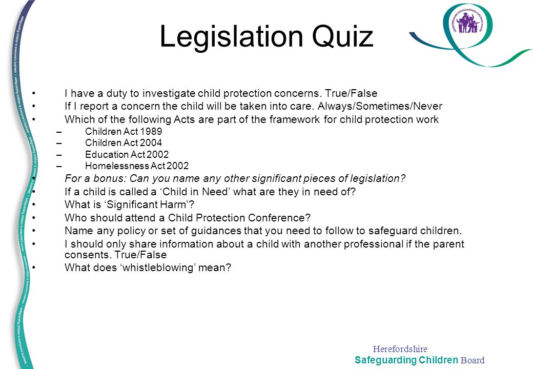 Legislation Quiz I have a duty to investigate child protection concerns. True/False.