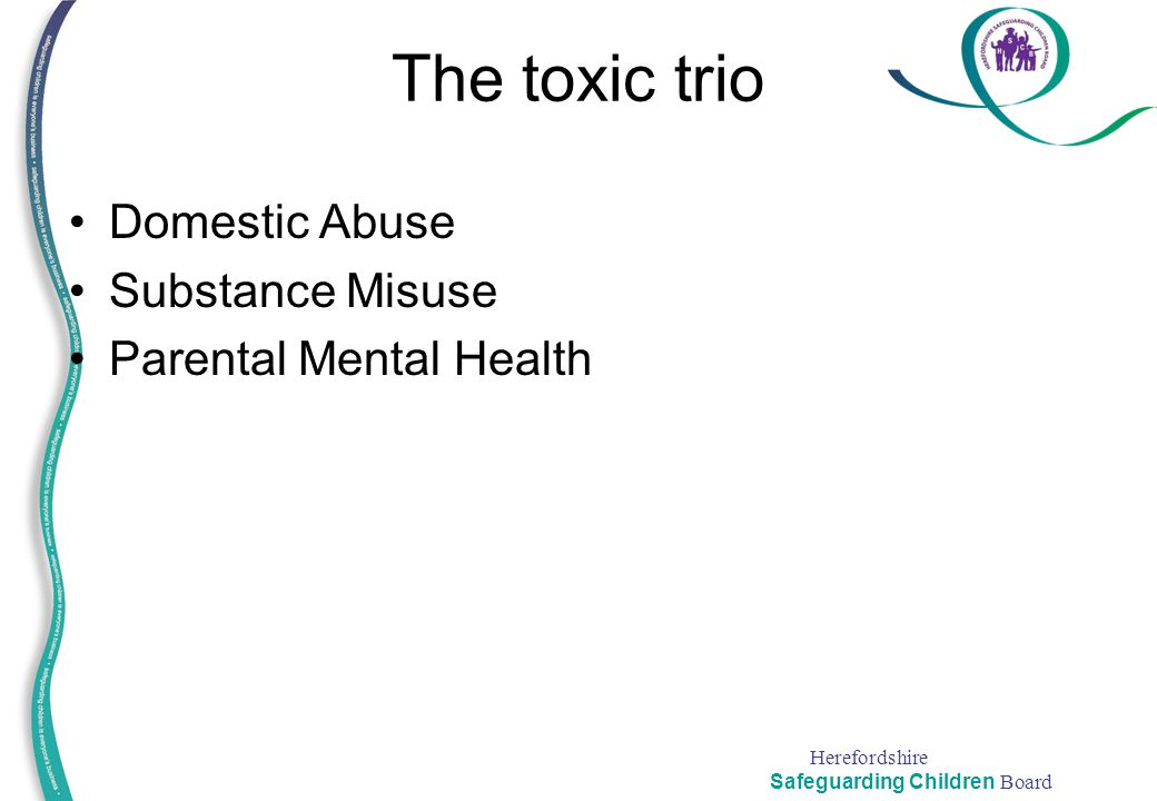 The toxic trio Domestic Abuse Substance Misuse Parental Mental Health