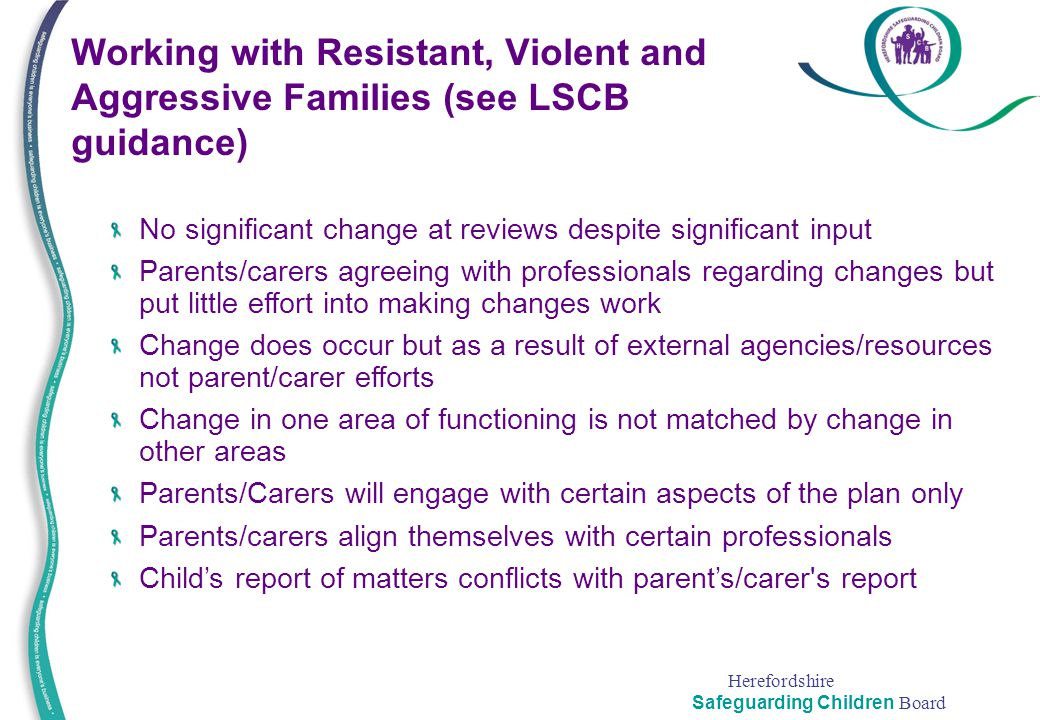 Working with Resistant, Violent and Aggressive Families (see LSCB guidance)