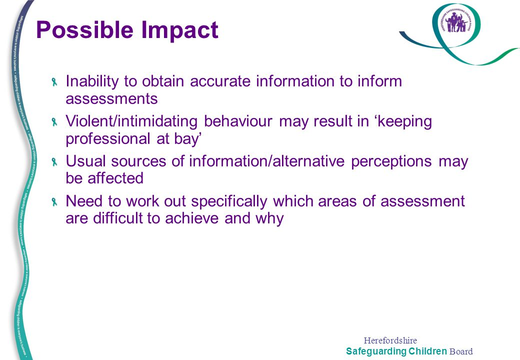 Possible Impact Inability to obtain accurate information to inform assessments.