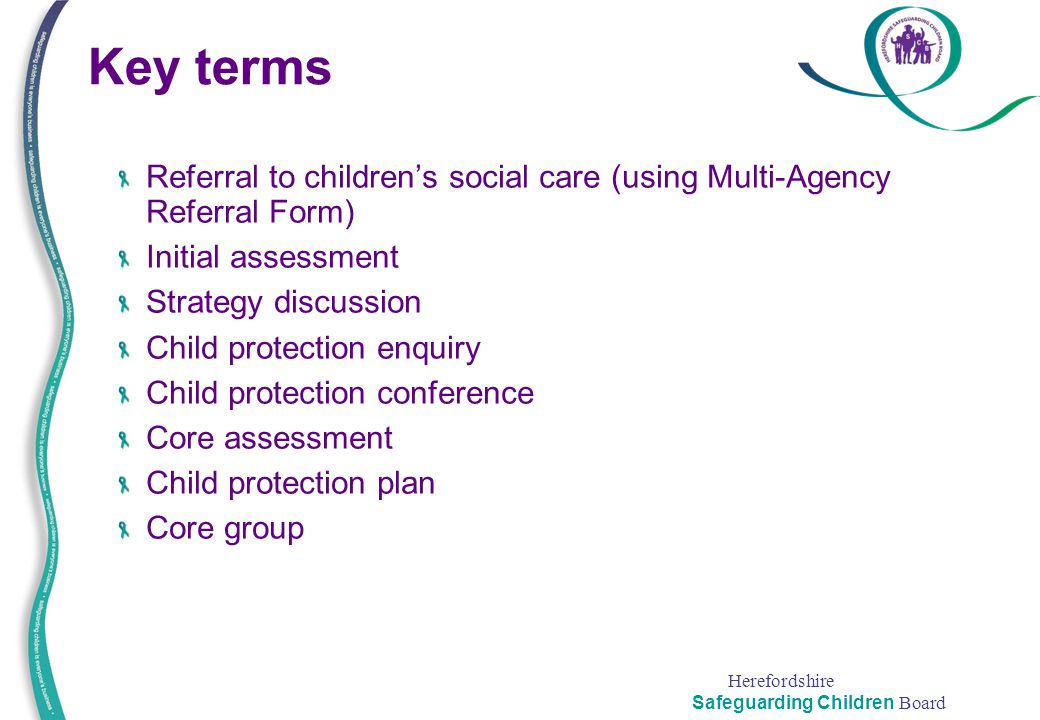 Key terms Referral to children's social care (using Multi-Agency Referral Form) Initial assessment.