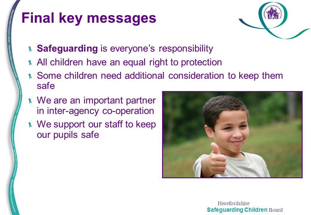 Final key messages Safeguarding is everyone's responsibility