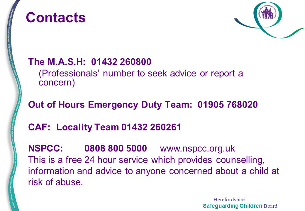 Contacts The M.A.S.H: 01432 260800. (Professionals' number to seek advice or report a concern) Out of Hours Emergency Duty Team: 01905 768020.