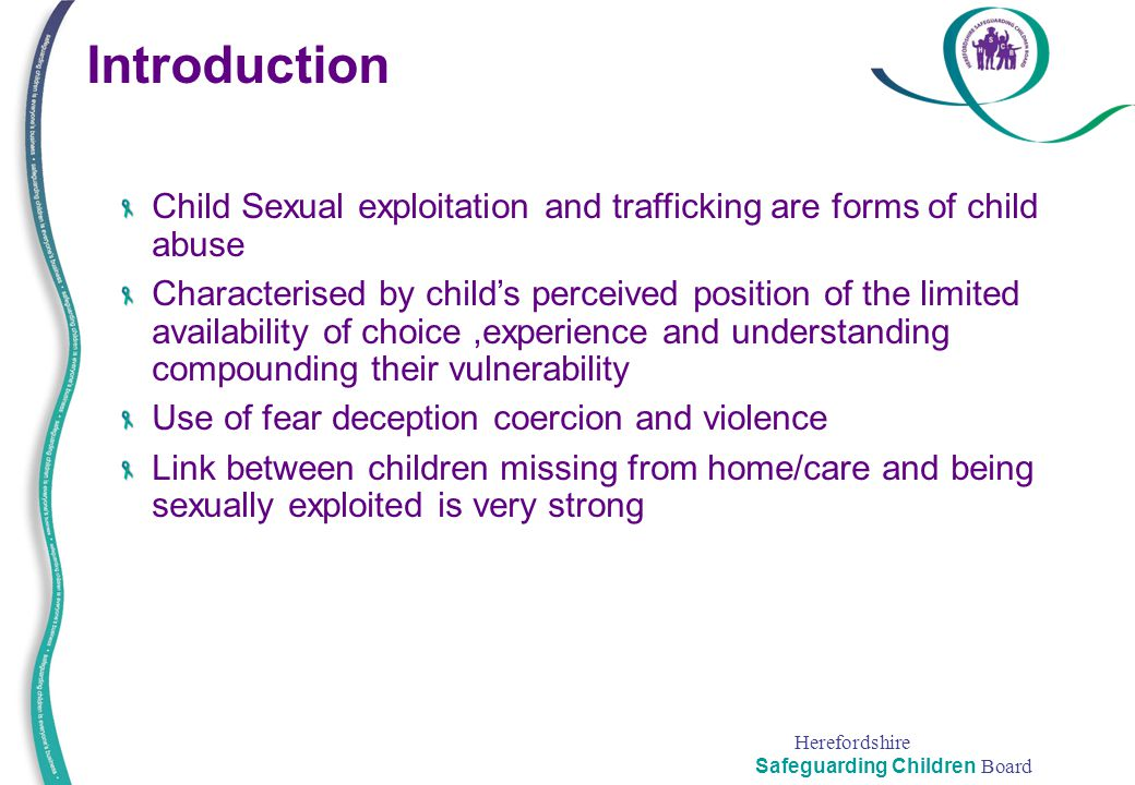 Introduction Child Sexual exploitation and trafficking are forms of child abuse.
