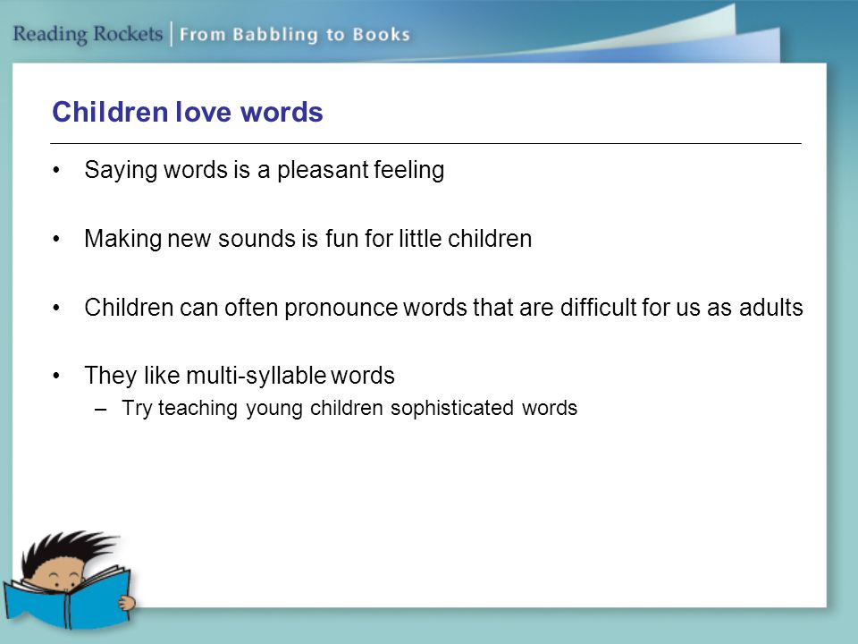 Children love words Saying words is a pleasant feeling