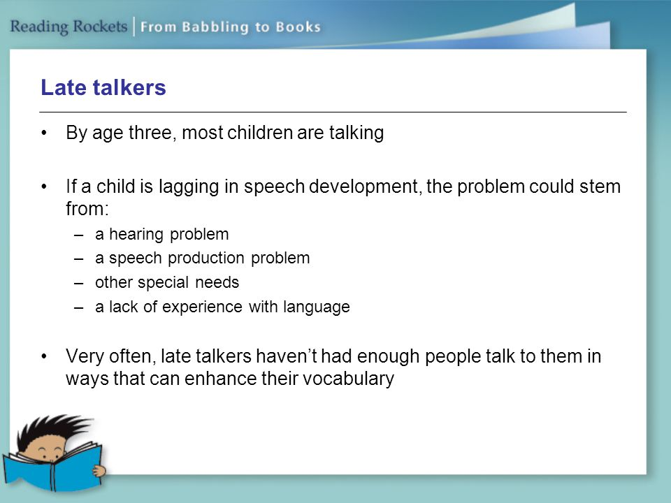 Late talkers By age three, most children are talking