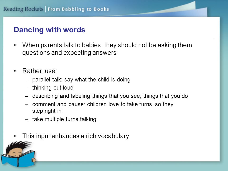 Dancing with words When parents talk to babies, they should not be asking them questions and expecting answers.