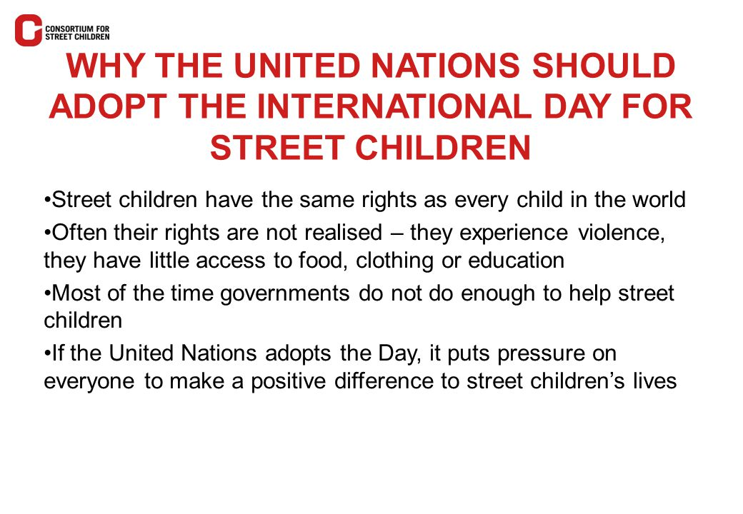 WHY THE UNITED NATIONS SHOULD ADOPT THE INTERNATIONAL DAY FOR STREET CHILDREN