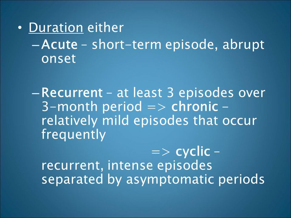 Duration either Acute – short-term episode, abrupt onset.