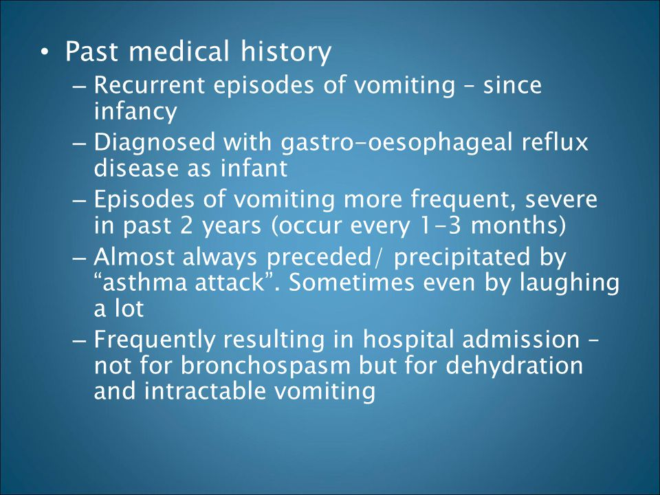 Past medical history Recurrent episodes of vomiting – since infancy