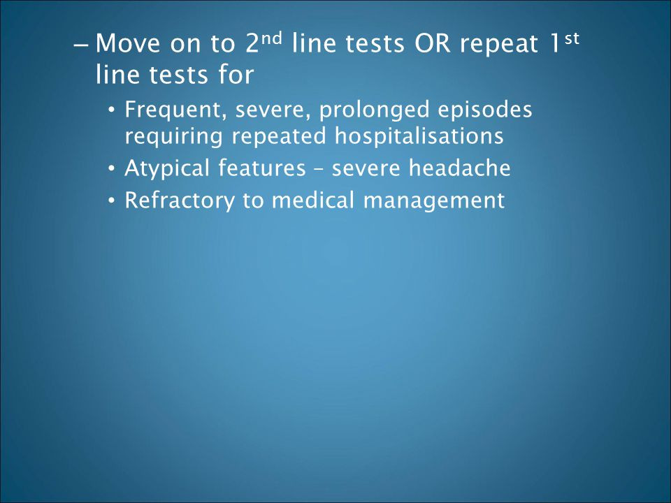 Move on to 2nd line tests OR repeat 1st line tests for