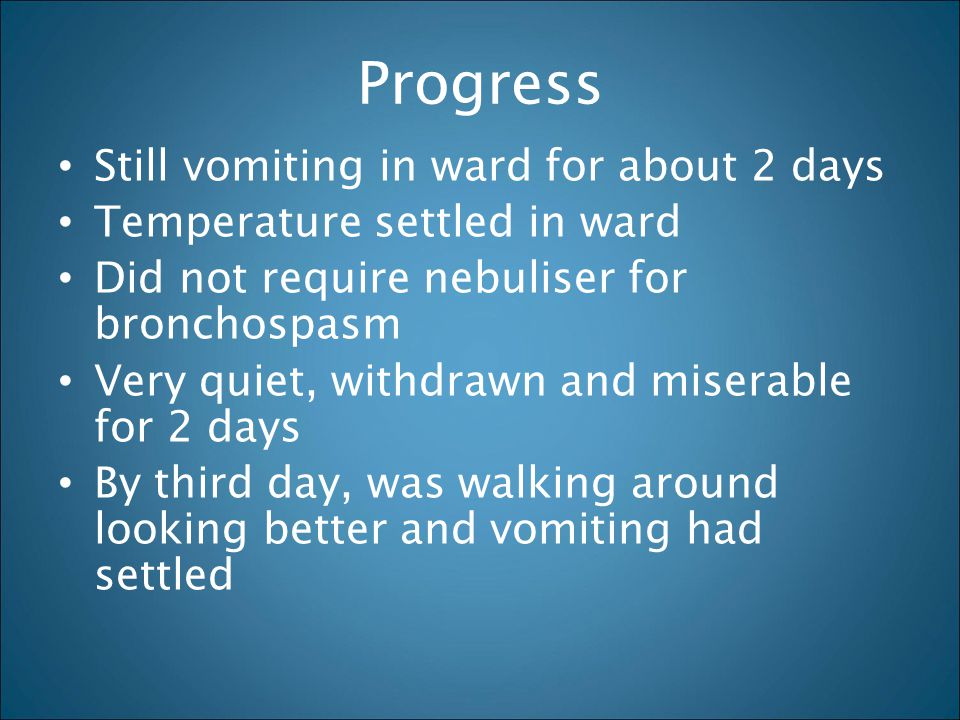 Progress Still vomiting in ward for about 2 days
