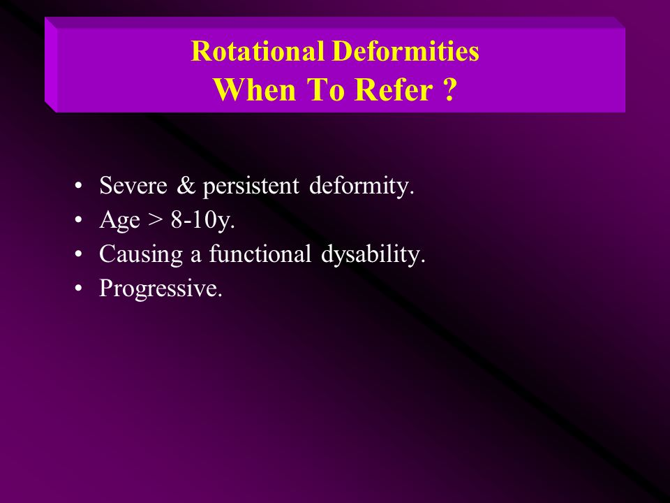 Rotational Deformities When To Refer