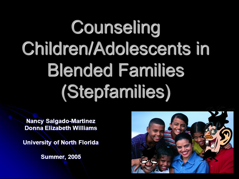 Counseling Children/Adolescents in Blended Families (Stepfamilies)