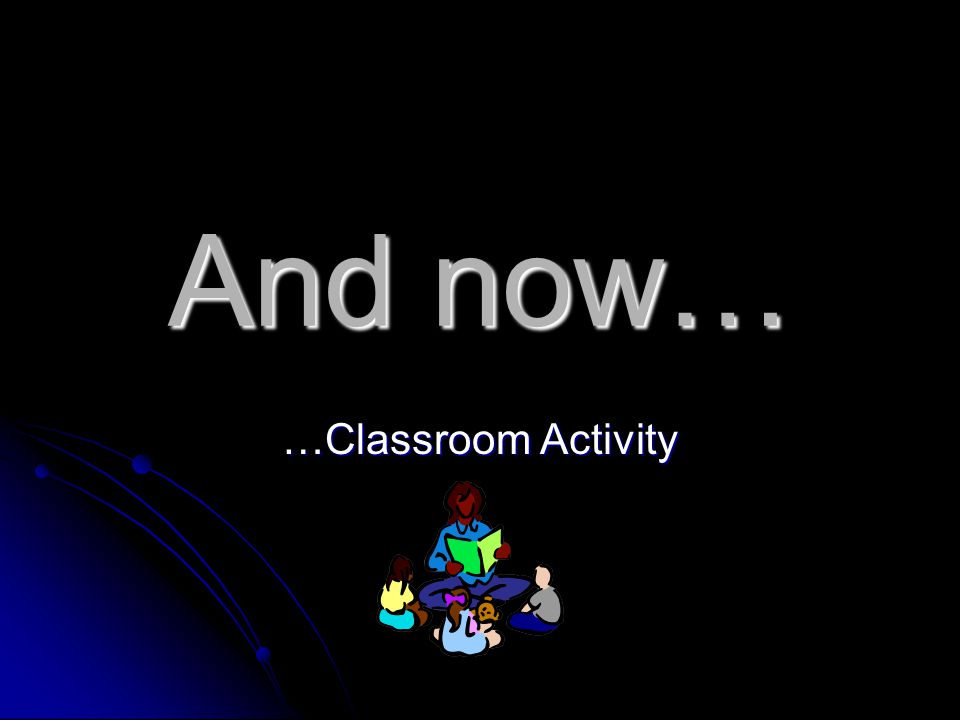 And now… …Classroom Activity