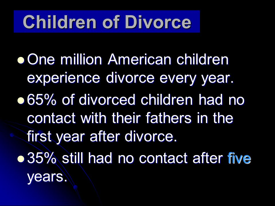 Children of Divorce One million American children experience divorce every year.
