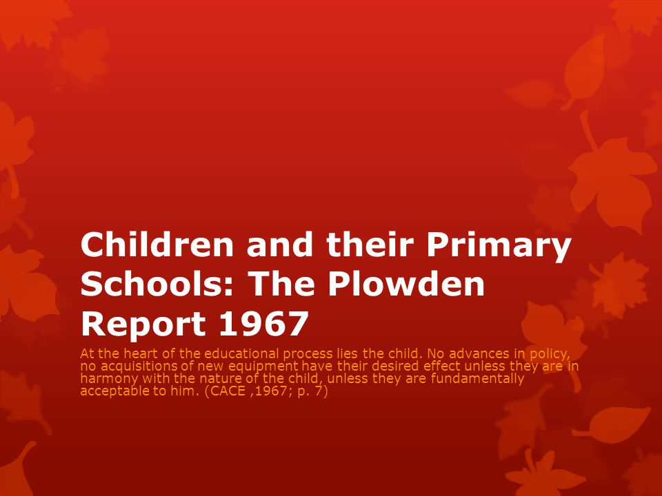 Children and their Primary Schools: The Plowden Report 1967