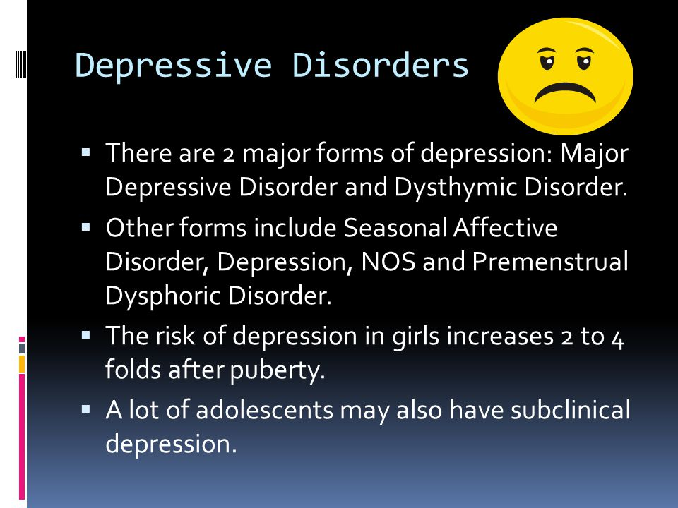 Depressive Disorders There are 2 major forms of depression: Major Depressive Disorder and Dysthymic Disorder.