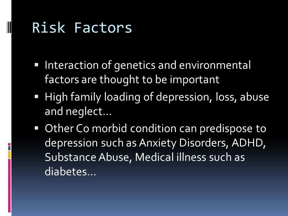Risk Factors Interaction of genetics and environmental factors are thought to be important.