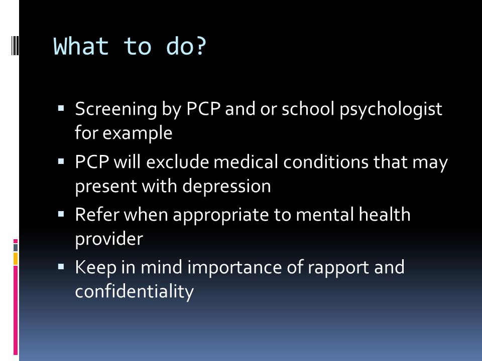What to do Screening by PCP and or school psychologist for example