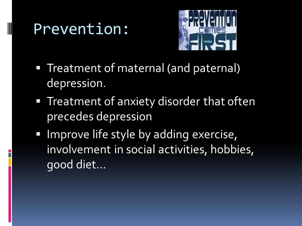 Prevention: Treatment of maternal (and paternal) depression.