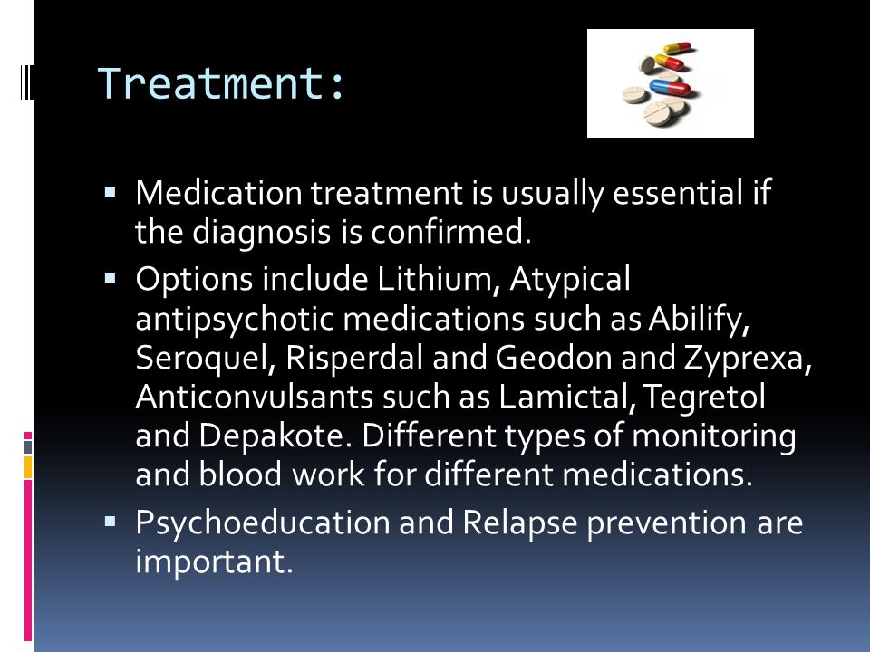 Treatment: Medication treatment is usually essential if the diagnosis is confirmed.
