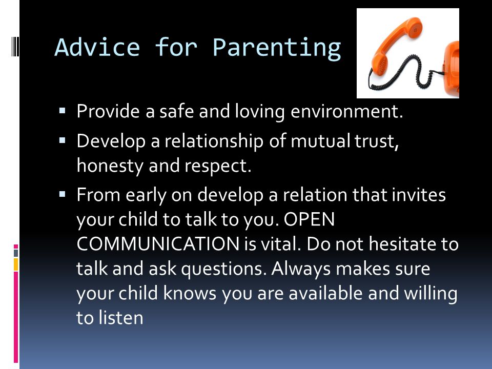 Advice for Parenting Provide a safe and loving environment.