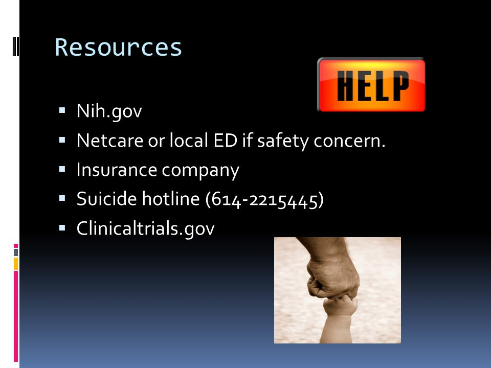 Resources Nih.gov Netcare or local ED if safety concern.