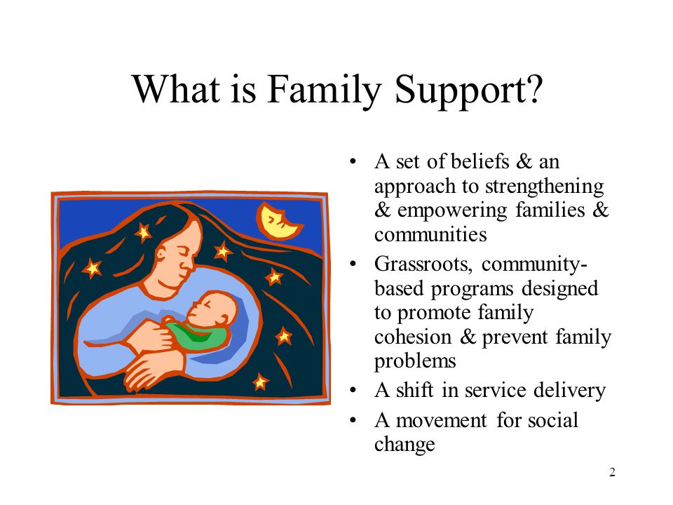 What is Family Support A set of beliefs & an approach to strengthening & empowering families & communities.