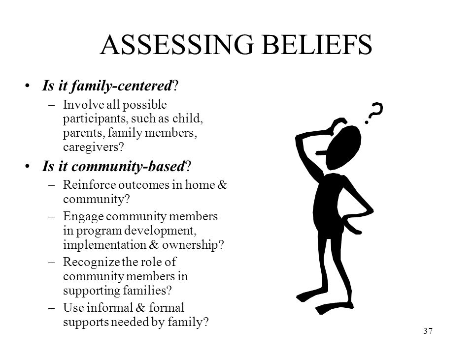 ASSESSING BELIEFS Is it family-centered Is it community-based