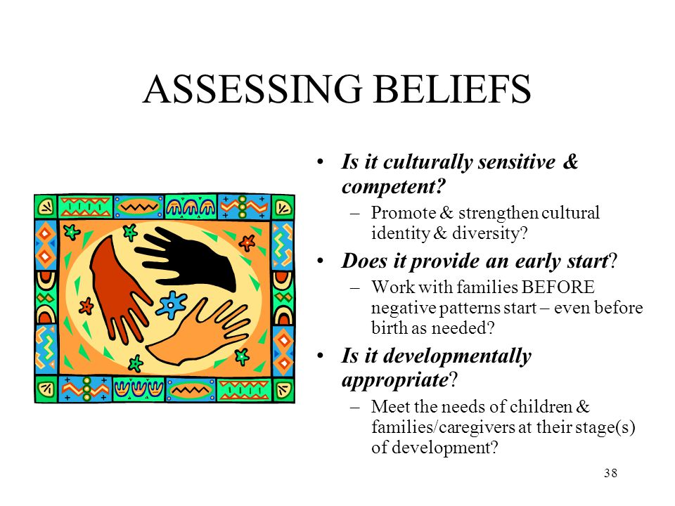 ASSESSING BELIEFS Is it culturally sensitive & competent