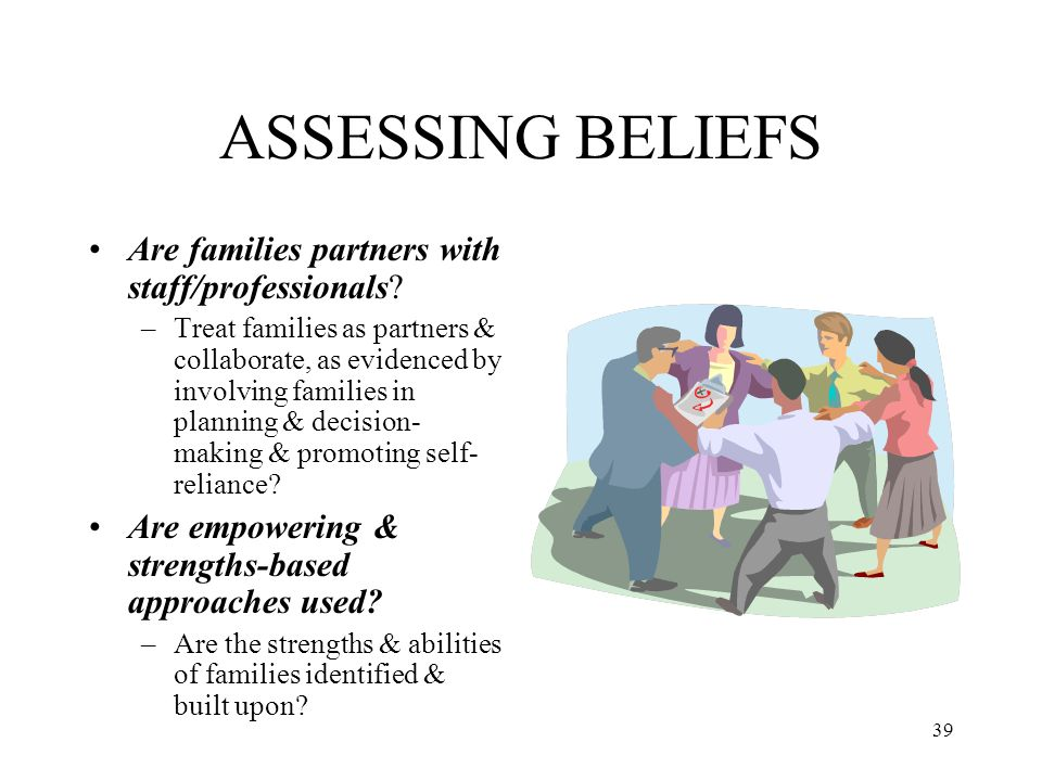 ASSESSING BELIEFS Are families partners with staff/professionals