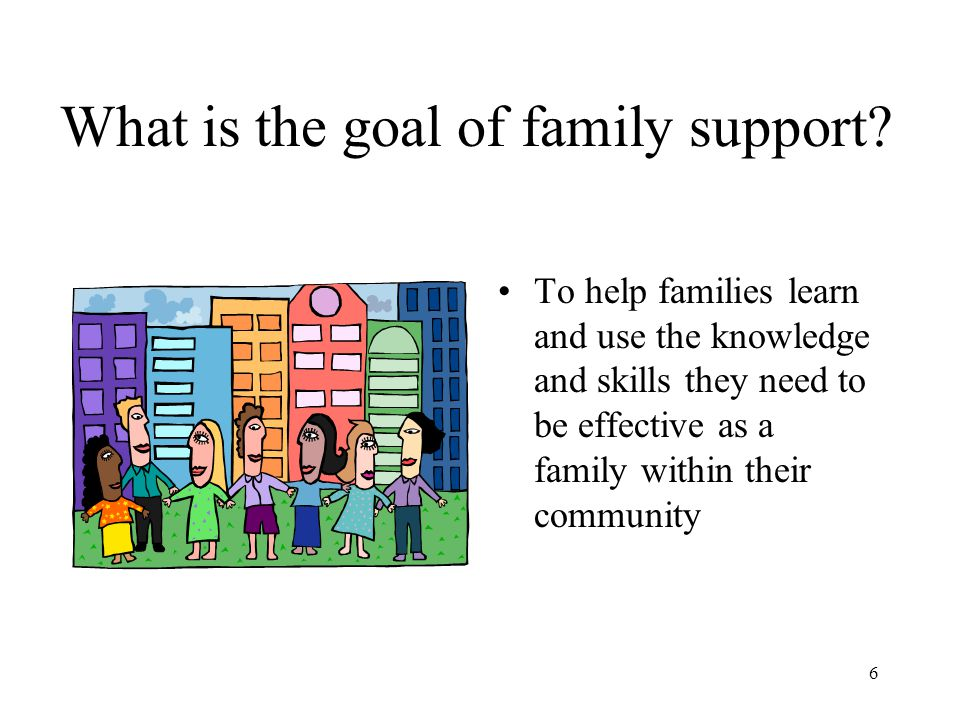 What is the goal of family support
