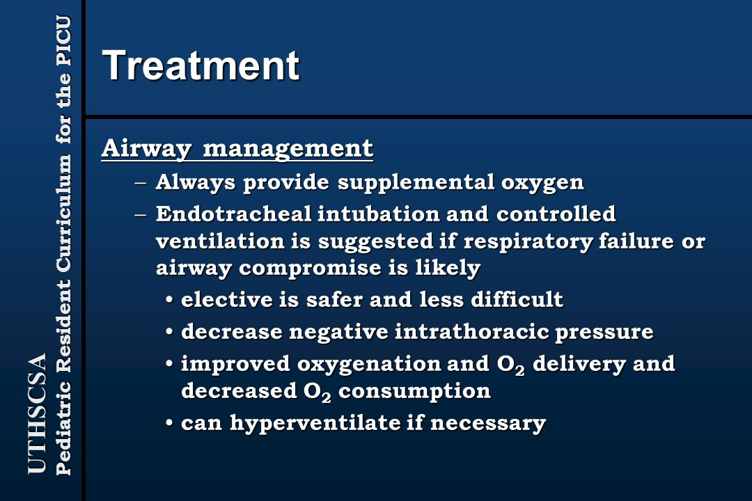 Treatment Airway management Always provide supplemental oxygen