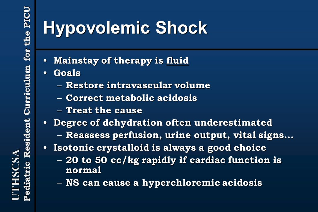 Hypovolemic Shock Mainstay of therapy is fluid Goals